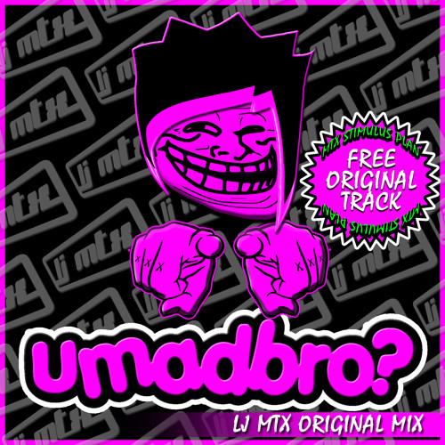 [Out Now + Free D/L] LJ MTX - UMadBro? (Original Mix)