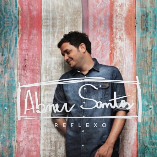 Abner Santos - Reflexo