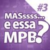 NUcast #3 Mas e essa MPB???
