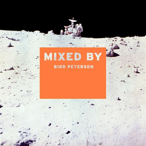 MIXED BY: Bird Peterson
