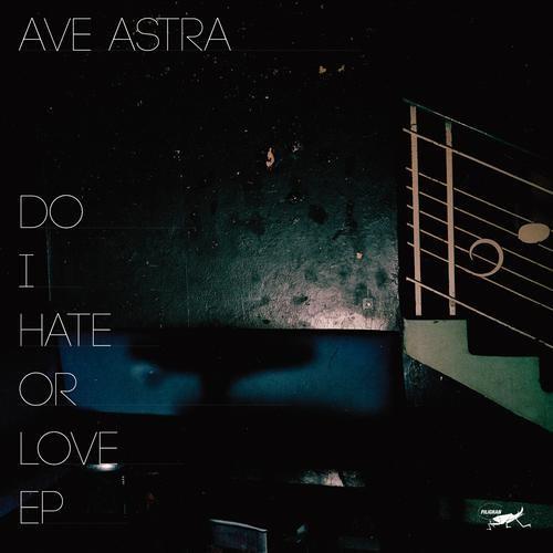Ave Astra - Do I Hate or Do I Love (Original Mix)