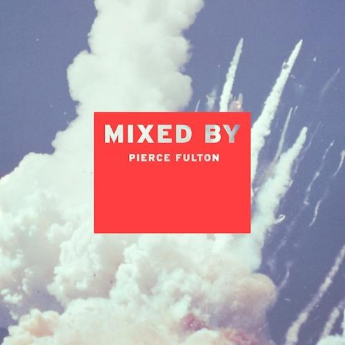 MIXED BY: Pierce Fulton