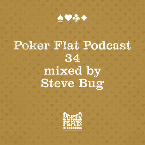 Poker Flat Podcast #34 mixed by Steve Bug