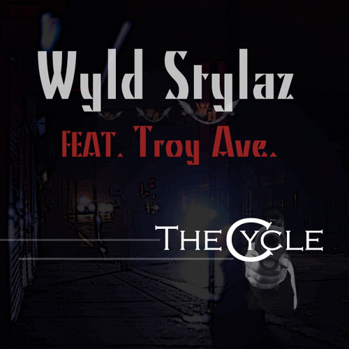 Wyld Stylaz-The Cycle feat. Troy Ave.