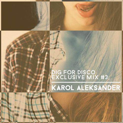 DIG FOR DISCO EXCLUSIVE MIX #3: KAROL ALEKSANDER