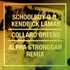 SchoolBoy Q - Collard Greens Ft. Kendrick Lamar (Alpha Stronggah Remix)