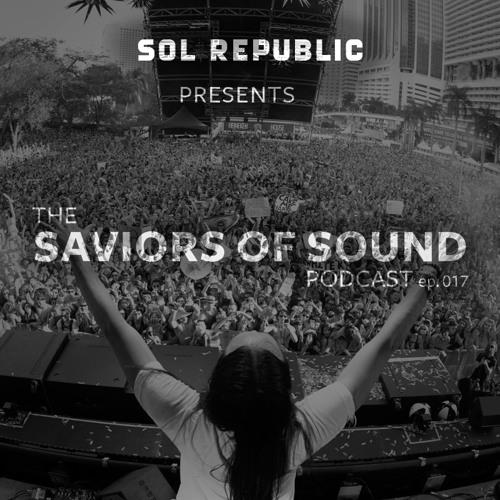 SOL REPUBLIC Presents The Saviors of Sound Podcast - Episode 017