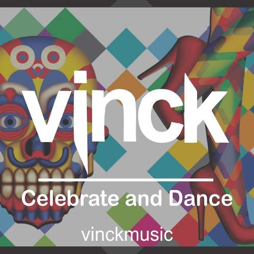 Vinck - Celebrate And Dance / August 2013