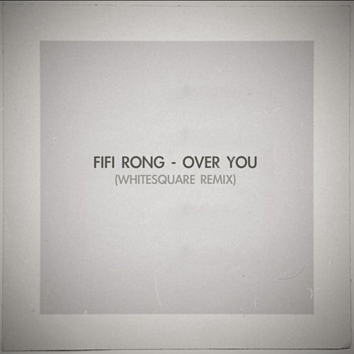 Fifi Rong - Over You (Whitesquare Remix)