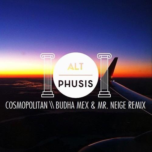 Alt Phusis - Cosmopolitain (Mr.Neige & Budha Mex Remix)