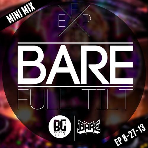 Bare - Full Tilt Mini Mix - Full Tilt EP Out 8-27-13 @BARESTEP