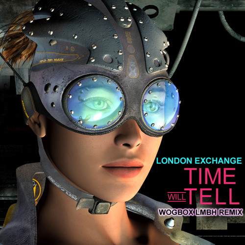 London Exchange - Time Will Tell (Wogbox LMBH Remix) Available at www.Londonexchange88.com