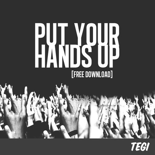 Put Your Hands Up by Tegi