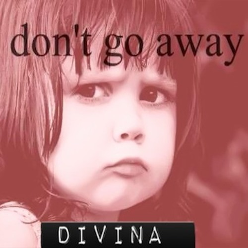 DON'T GO AWAY_ DIVINA (original) unreleased