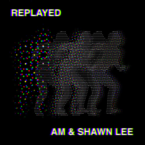 AM & Shawn Lee - Replay (I, CED Remix)