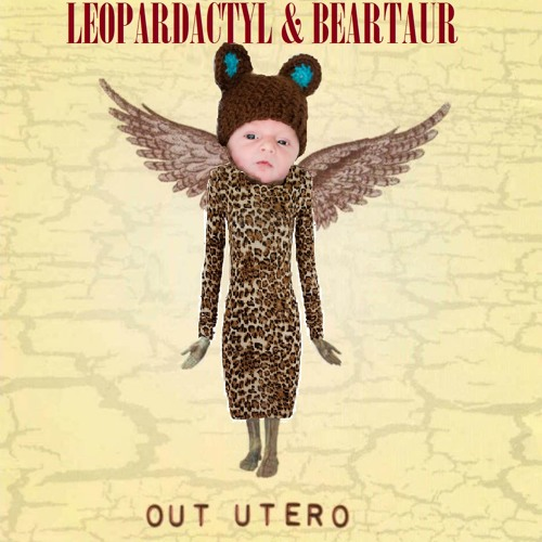 """""""Out Utero"""" - Leopardactyl & Beartaur (featuring Baby Alpha and Ali Cat)"""