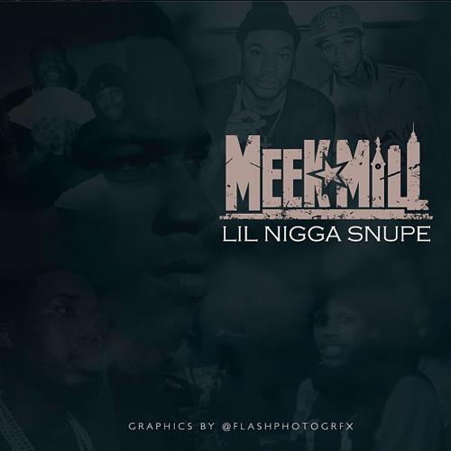 Meek Lil Nigga Snupe