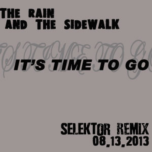 The Rain and the Sidewalk - It's Time To Go(Selektor Remix)