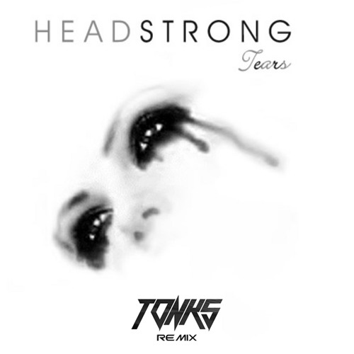 Headstrong ft. Stine Grove - Tears (ToNks Bootleg)