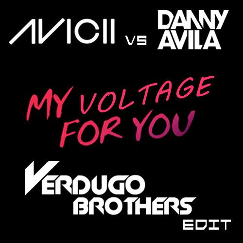 Avicii vs Danny Avila - My Voltage For You [Verdugo Brothers Edit]