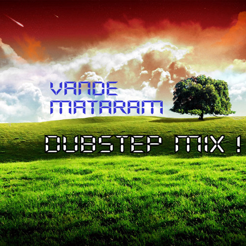 Vande Maataram Dubstep Mix (Independence Day Tribute)