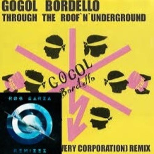 Gogol Bordello - Through the Roof and Underground (Rob Garza Remix)
