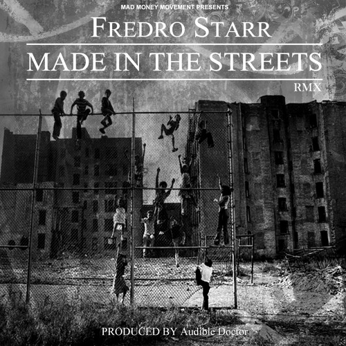 Fredro Starr - Made In The Streets (Remix) (Produced by The Audible Doctor)