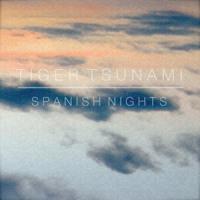 Tiger Tsunami - Spanish Nights