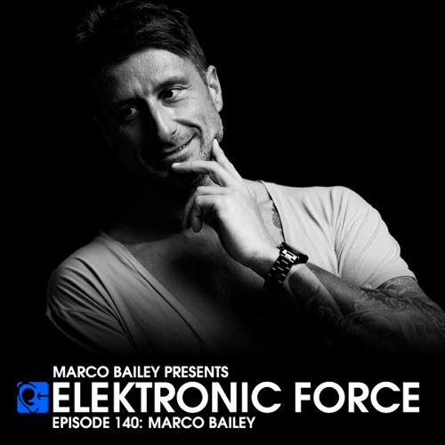 Elektronic Force Podcast 140 with Marco Bailey