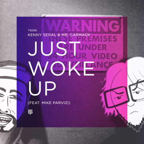 TS006: Kenny Segal x mr. carmack - Just Woke Up (feat. Mike Parvizi)
