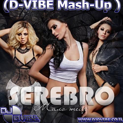 SEREBRO - Malo tebya(D-VIBE MashUp){djdvibe.co.il} Free Download!