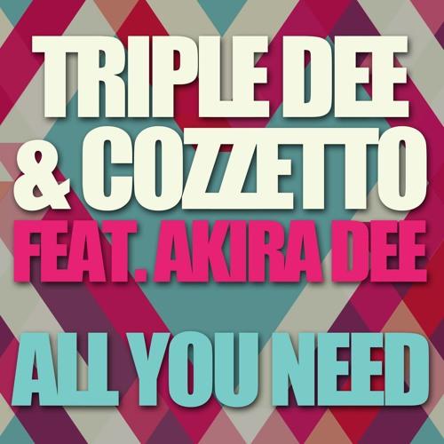 Triple Dee & Cozzetto Feat. Akira Dee - All You Need (Original Mix)