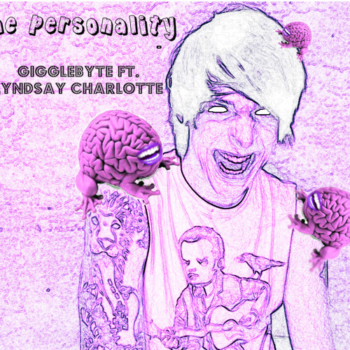 The Personality- (Gigglebyte ft. Stormy Angel)