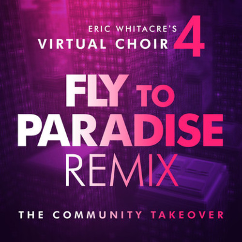 Virtual Choir 4- Fly to Paradise (acoustic mix by Joanna Holman)