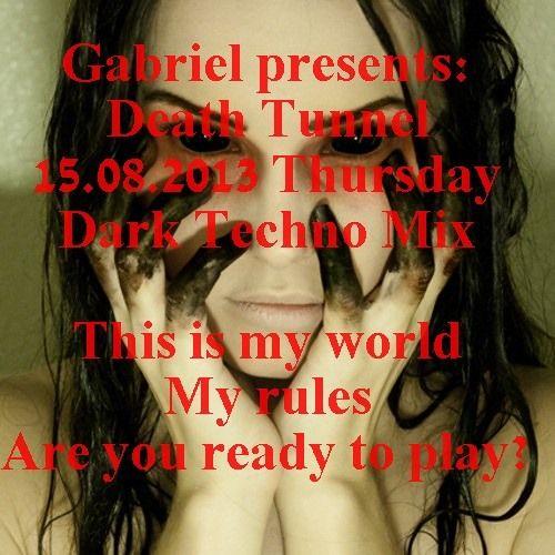 Gabriel-Death Tunnel(Dark Techno Mix 15.08.2013)