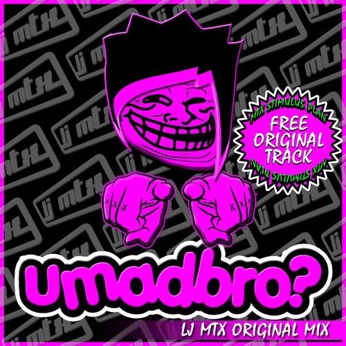 UMadBro? by LJ MTX