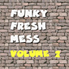Funky Fresh Mess Vol 2