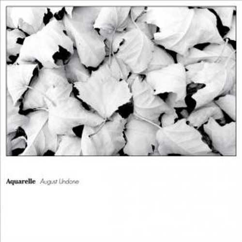 aquarelle - august undone (album preview)
