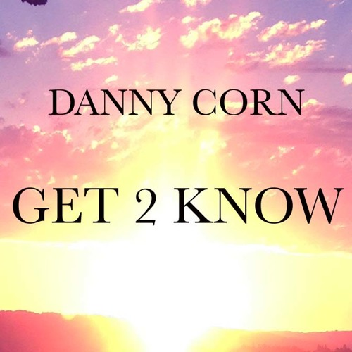Danny Corn-Get 2 Know