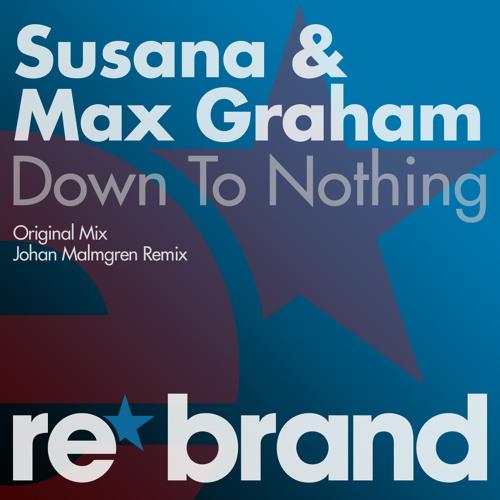 Susana & Max Graham vs Johan Malmgren - Down To Nothing (R.3.M.A.K Bootleg Mashup)