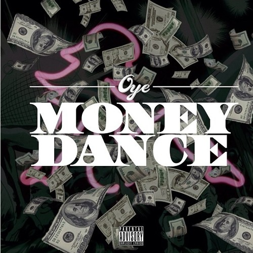 """Oye: """"Money Dance"""" (Prod By TheLottery)"""