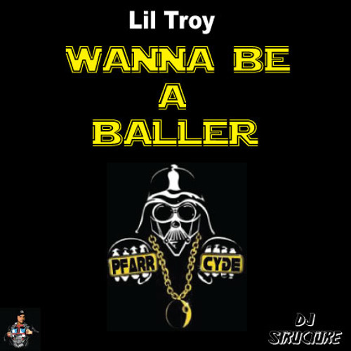 Lil Troy - Wanna Be A Baller [Pfarrcyde RMX]