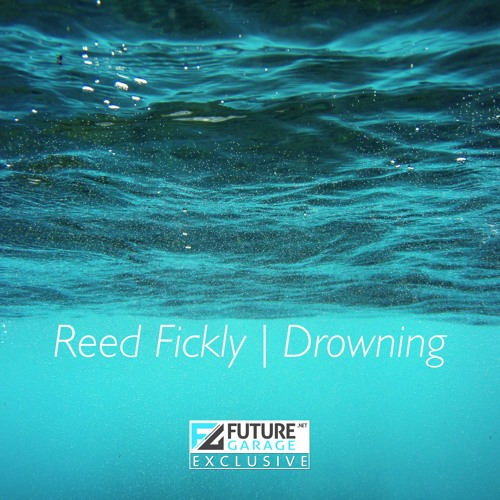 Drowning by Reed Fickly - FutureGarage.NET Exclusive