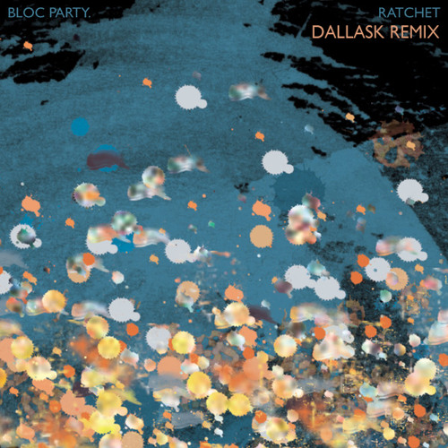 Bloc Party - Ratchet (DallasK Remix)