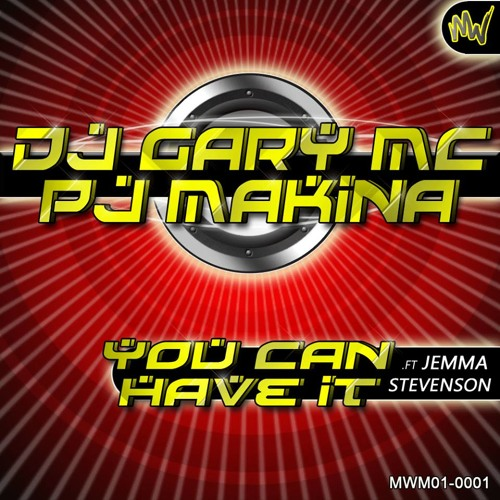 DJ Gary MC & PJ Makina feat. Jemma Stevenson - You Can Have It (OUT NOW)