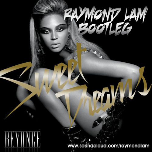 Beyonce Sweet Dreams Raymond Lam Bootleg Free Download By Raymond Lam On Soundcloud Hear The World S Sounds