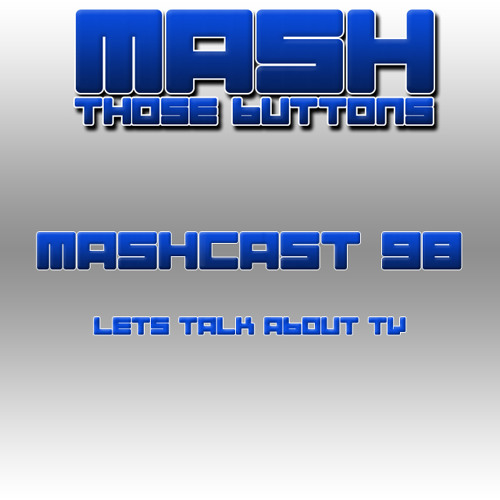 Mashcast #98: Let's Talk About TV