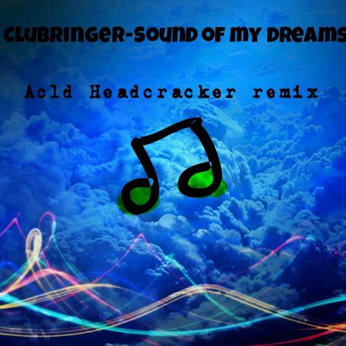 Clubringer-Sounds Of My Dreams (Ac1d Headcracker Remix)