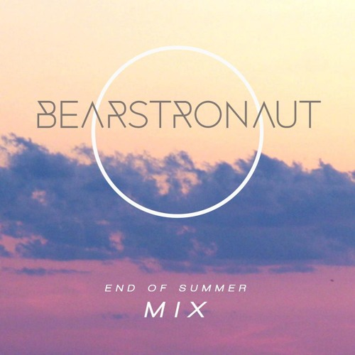 Bearstronaut - End Of Summer Mix (NDYD Exclusive August 13)