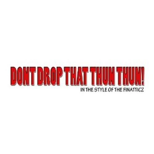 Don't Drop That Thun Thun! (DjTray Remix) @TreyCartel